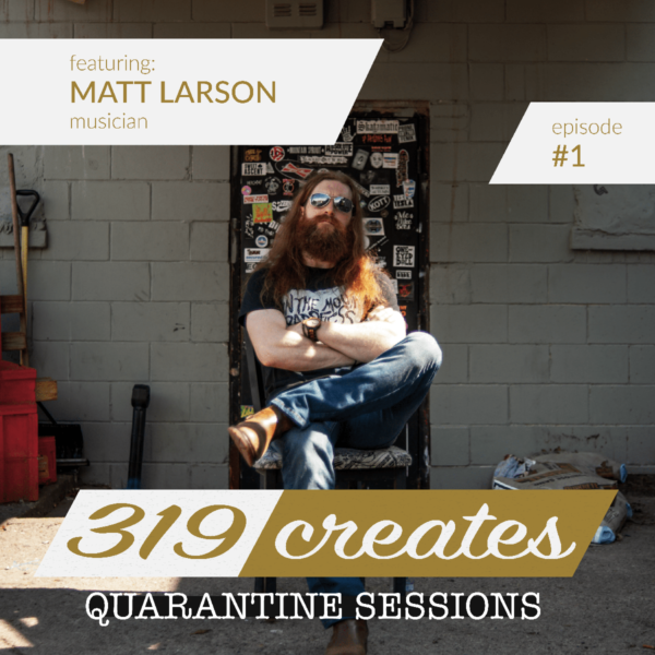 319 Creates Quarantine Sessions Episode 1: Matt Larson, Iowa City musician