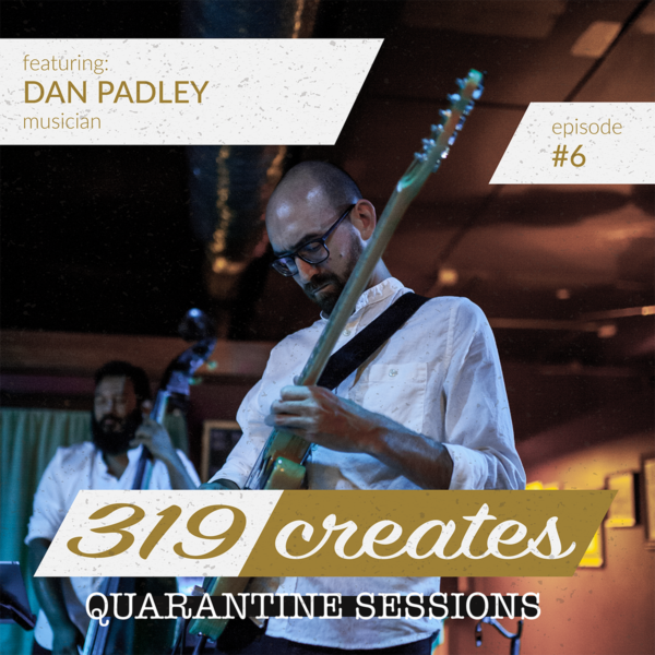 319 Creates Quarantine Sessions Episode 6: Dan Padley, Iowa City musician