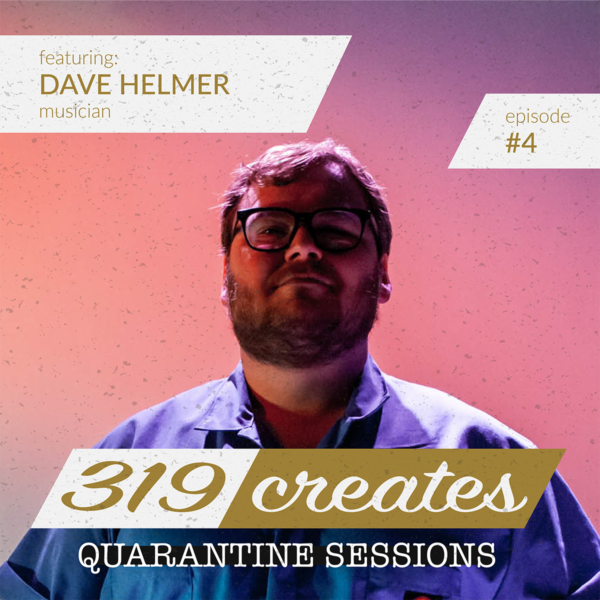 319 Creates Quarantine Sessions Episode 4: Dave Helmer, Iowa musician