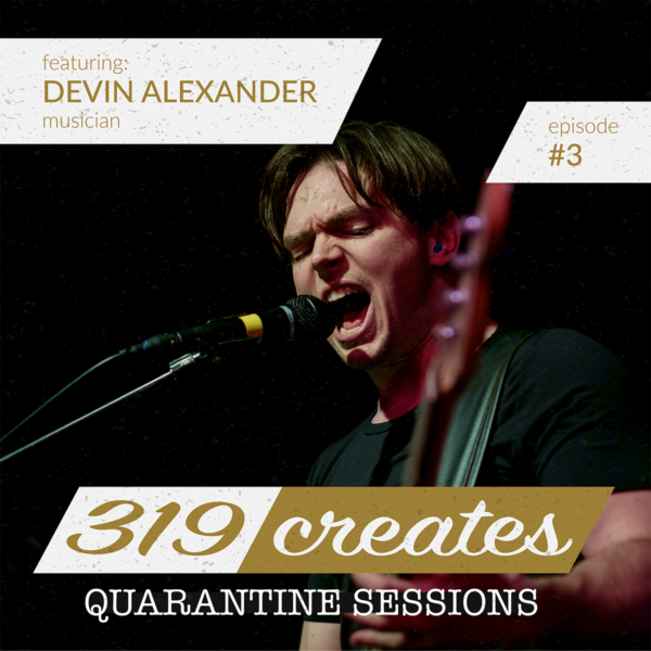 319 Creates Quarantine Sessions Episode 3: Devin Alexander, Iowa musician