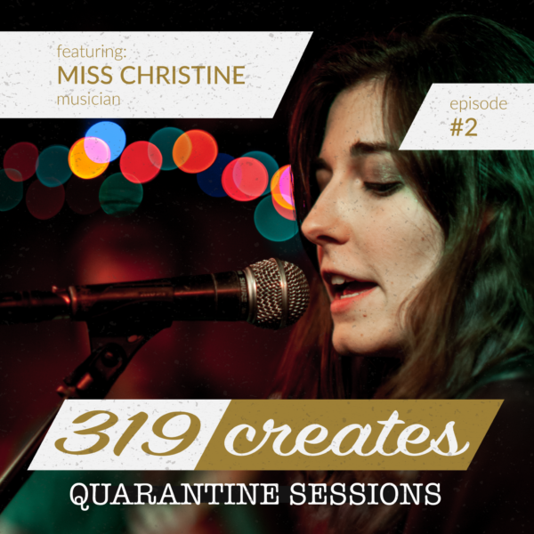 319 Creates Quarantine Sessions Episode 2: Miss Christine, Iowa musician